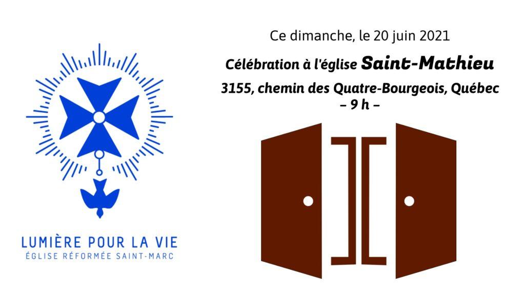 Ce dimanche, le 20 juin 2021 Célébration à l'église Saint-Mathieu 3155, chemin des Quatre-Bourgeois, Québec 9 h