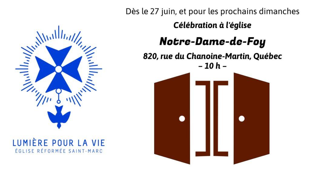 Dès le 27 juin, et pour les prochaines dimanches Célébration à l'église Notre-Dame-de-Foy 820, rue du Chanoine-Martin, Québec, 10 h